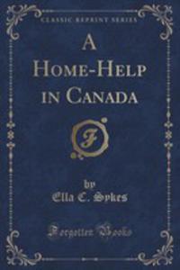 A Home-help In Canada (Classic Reprint) - 2871421955