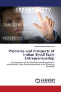Problems And Prospects Of Indian Small Scale Entrepreneurship - 2857257116