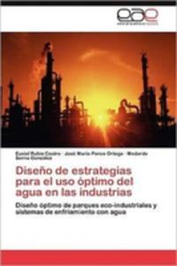 Diseno De Estrategias Para El Uso Optimo Del Agua En Las Industrias - 2857177769
