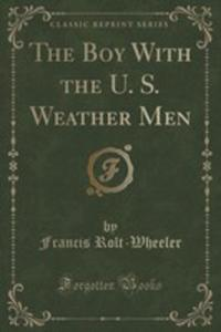 The Boy With The U. S. Weather Men (Classic Reprint) - 2854044168