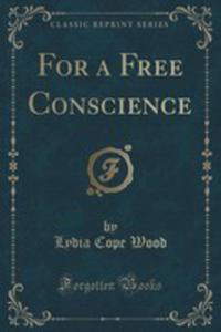 For A Free Conscience (Classic Reprint) - 2871351927