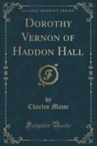 Dorothy Vernon Of Haddon Hall (Classic Reprint) - 2854016765