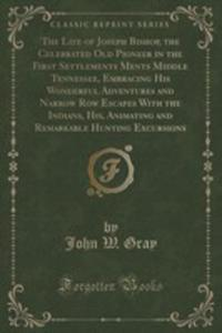 The Life Of Joseph Bishop, The Celebrated Old Pioneer In The First Settlements Ments Middle Tennessee, Embracing His Wonderful Adventures And Narrow R - 2852983378
