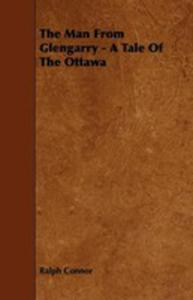 The Man From Glengarry - A Tale Of The Ottawa - 2853038898