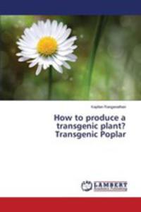 How To Produce A Transgenic Plant? Transgenic Poplar - 2857251638
