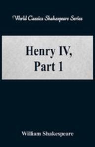 Henry Iv, Part 1 (World Classics Shakespeare Series) - 2855802030