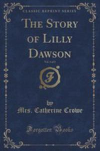 The Story Of Lilly Dawson, Vol. 1 Of 3 (Classic Reprint) - 2854759828