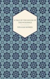 A Tale Of The House Of The Wolfings And All The Kindreds Of The Mark Written In Prose And In Verse - 2854846145