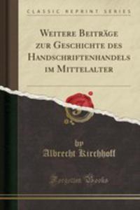 Weitere Beiträge Zur Geschichte Des Handschriftenhandels Im Mittelalter (Classic Reprint) - 2853052888