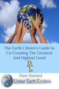 The Earth Citizen's Guide To Co-creating The Greatest And Highest Good - 2852913733