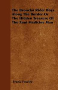 The Broncho Rider Boys Along The Border Or The Hidden Treasure Of The Zuni Medicine Man - 2855784235