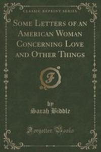 Some Letters Of An American Woman Concerning Love And Other Things (Classic Reprint) - 2871339158