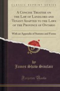 A Concise Treatise On The Law Of Landlord And Tenant Adapted To The Laws Of The Province Of Ontario - 2854714004