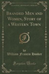 Branded Men And Women, Story Of A Western Town (Classic Reprint) - 2860956897
