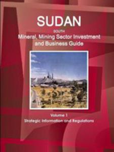 Sudan South Mineral, Mining Sector Investment And Business Guide Volume 1 Strategic Information And Regulations - 2853978714