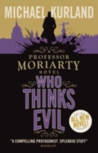 Who Thinks Evil (A Professor Moriarty Novel) - 2839989977