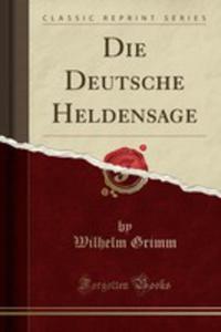 Die Deutsche Heldensage (Classic Reprint) - 2855744526