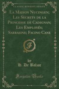 La Maison Nucingen; Les Secrets De La Princesse De Cadignan; Les Employés; Sarrasine; Facino Cane (Classic Reprint) - 2855205500