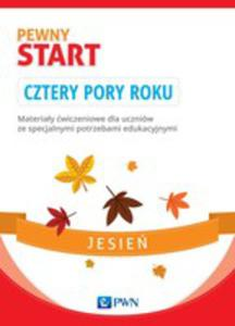 Pewny Start Cztery Pory Roku Jesień Materiały Ćwiczeniowe Dla Uczniów Ze Specjalnymi Potrzebami Edukacyjnymi - 2840179206