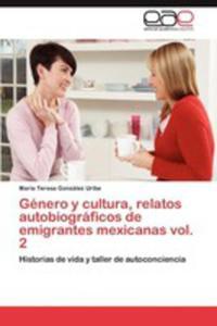 Genero Y Cultura, Relatos Autobiograficos De Emigrantes Mexicanas Vol. 2 - 2857192497