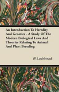 An Introduction To Heredity And Genetics - A Study Of The Modern Biological Laws And Theories Relating To Animal And Plant Breeding - 2855784035