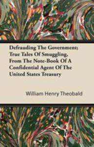 Defrauding The Government; True Tales Of Smuggling, From The Note-book Of A Confidential Agent Of The United States Treasury - 2854849696
