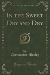 In The Sweet Dry And Dry (Classic Reprint) - 2853992998