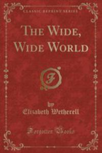 The Wide, Wide World (Classic Reprint) - 2854699593