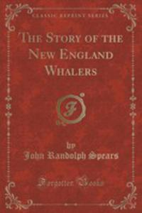 The Story Of The New England Whalers (Classic Reprint) - 2852961410