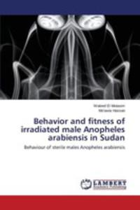 Behavior And Fitness Of Irradiated Male Anopheles Arabiensis In Sudan - 2857269158