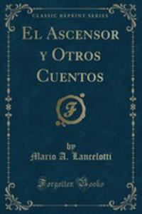 El Ascensor Y Otros Cuentos (Classic Reprint) - 2855733272