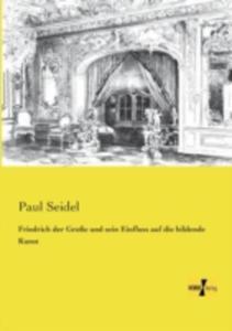 Friedrich Der Grosse Und Sein Einfluss Auf Die Bildende Kunst - 2860392101
