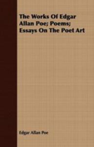 The Works Of Edgar Allan Poe/ Poems/ Essays On The Poet Art - 2848626511