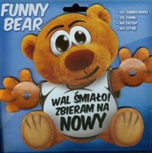 Funny Bear - Wal Śmiało! Zbieram Na Nowy - 2839755033