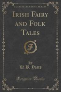 Irish Fairy And Folk Tales (Classic Reprint) - 2852857874