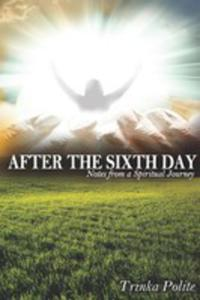 After The Sixth Day: Notes From A Spiritual Journey - 2848631291