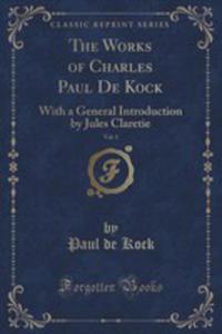 The Works Of Charles Paul De Kock, Vol. 1 - 2852949628