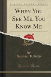 When You See Me, You Know Me (Classic Reprint) - 2871424236