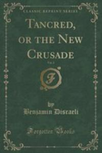 Tancred, Or The New Crusade, Vol. 2 (Classic Reprint) - 2853060767