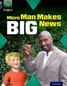 Project X Origins: Grey Book Band, Oxford Level 14: In The News: Micro Man Makes Big News - 2840022733