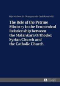 The Role Of The Petrine Ministry In The Ecumenical Relationship Between The Malankara Orthodox Syrian Church And The Catholic Church - 2840398066