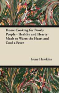 Home Cooking For Poorly People - Healthy And Hearty Meals To Warm The Heart And Cool A Fever - 2853040762