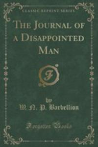 The Journal Of A Disappointed Man (Classic Reprint) - 2853011976