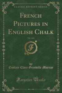 French Pictures In English Chalk, Vol. 1 Of 2 (Classic Reprint) - 2854050852