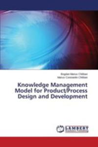 Knowledge Management Model For Product/process Design And Development - 2860649565