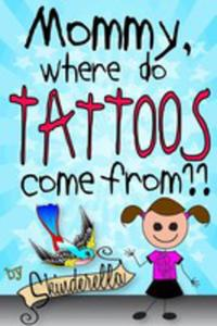 Mommy, Where Do Tattoos Come From? - 2852921294