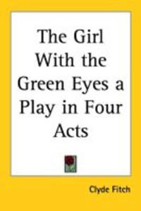 The Girl With The Green Eyes A Play In Four Acts - 2849499548