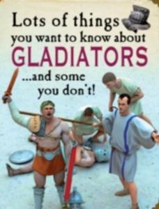 Lots Of Things You Want To Know About: Gladiators - 2860086476