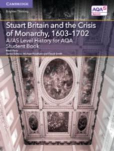 A / As Level History For Aqa Stuart Britain And The Crisis Of Monarchy, 1603 - 1702 Student Book - 2847447530