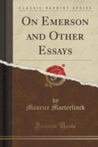 On Emerson And Other Essays (Classic Reprint) - 2852871456